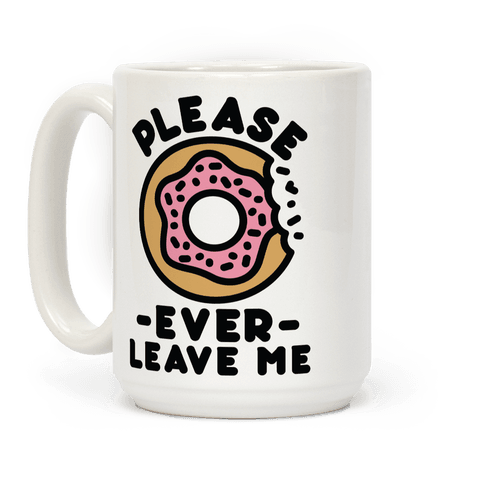 Please Donut Ever Leave Me Coffee Mug