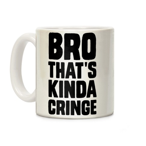 Bro, That's Kinda Cringe Coffee Mug