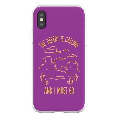 The Desert Is Calling and I Must Go Phone Flexi-Case