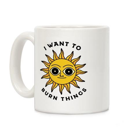 I Want to Burn Things (Scary Sun) Coffee Mug