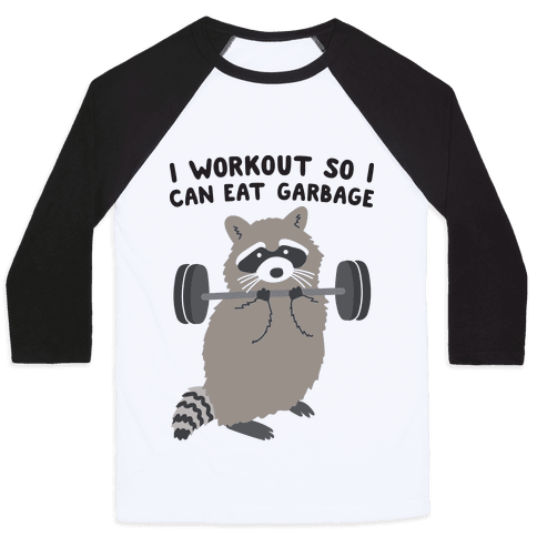 I Workout So I Can Eat Garbage Raccoon Baseball Tee