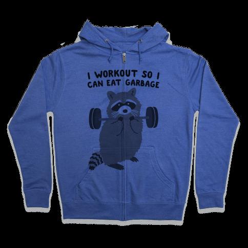 I Workout So I Can Eat Garbage Raccoon Zip Hoodie