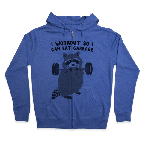 I Workout So I Can Eat Garbage Zip Hoodie