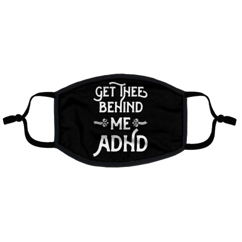 Get Thee Behind Me ADHD Flat Face Mask