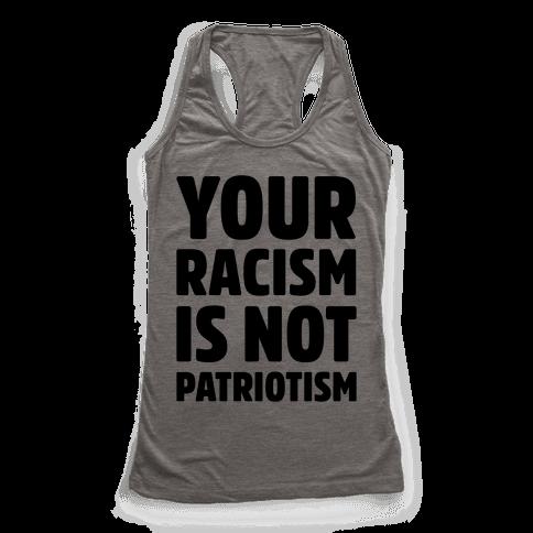 Your Racism Is Not Patriotism Racerback Tank Top
