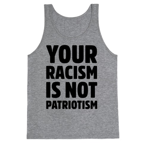 Your Racism Is Not Patriotism Tank Top