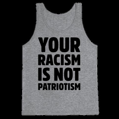 Your Racism Is Not Patriotism Tank Top