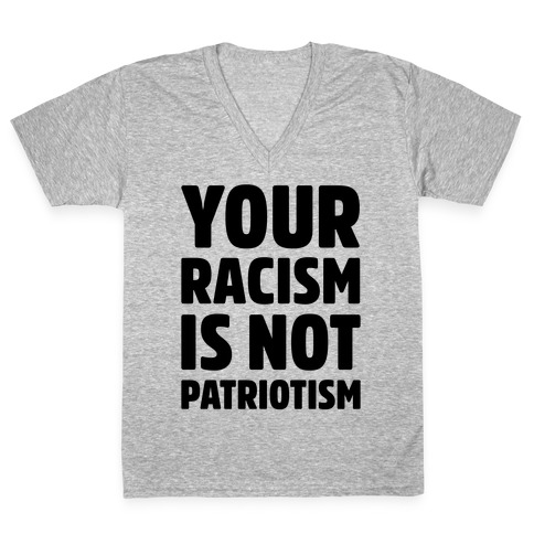 Your Racism Is Not Patriotism V-Neck Tee Shirt