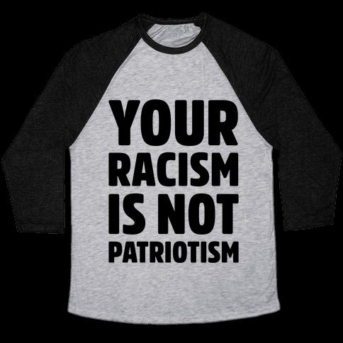 Your Racism Is Not Patriotism Baseball Tee