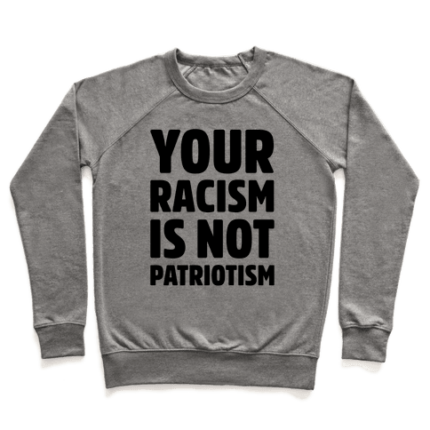 Your Racism Is Not Patriotism Pullover