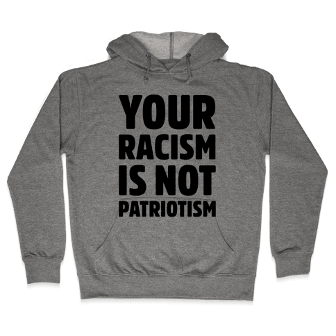 Your Racism Is Not Patriotism Hooded Sweatshirt