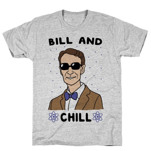 Bill and Chill T-Shirt