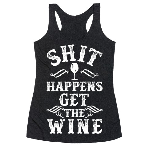 Shit Happens Get the Wine Racerback Tank Top