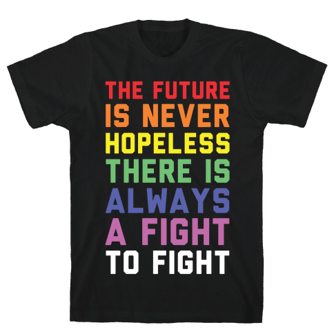 The Future is Never Hopeless Mens T-Shirt