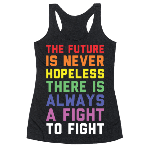 The Future is Never Hopeless Racerback Tank Top