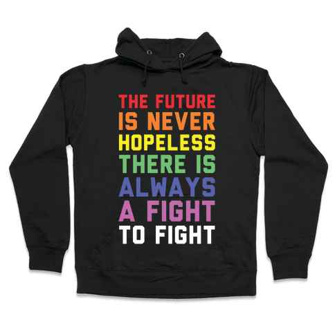 The Future is Never Hopeless Hooded Sweatshirt