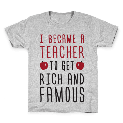 I Became A Teacher To Get Rich And Famous Kids T-Shirt
