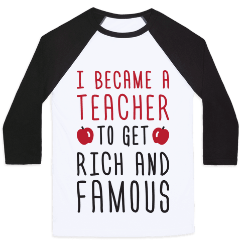 I Became A Teacher To Get Rich And Famous Baseball Tee