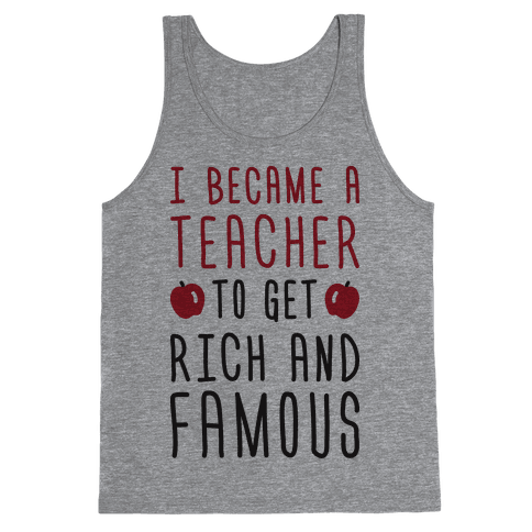 I Became A Teacher To Get Rich And Famous Tank Top