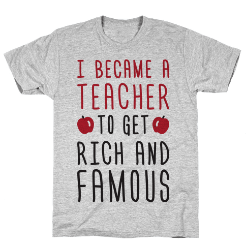 I Became A Teacher To Get Rich And Famous Mens T-Shirt