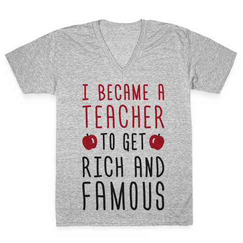 I Became A Teacher To Get Rich And Famous V-Neck Tee Shirt