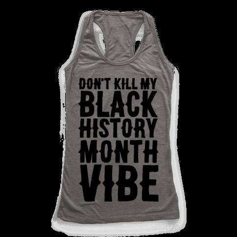 Don't Kill My Black History Month Vibe Racerback Tank Top