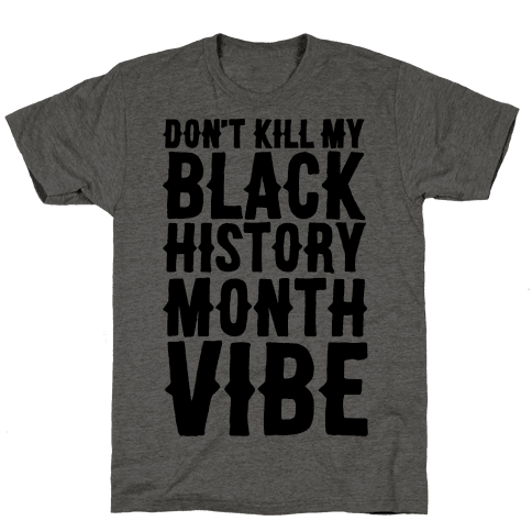 Don't Kill My Black History Month Vibe Mens T-Shirt
