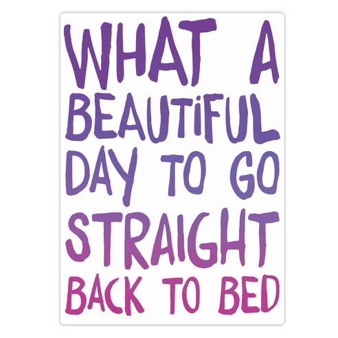 What A Beautiful Day To Go Straight Back To Bed Die Cut Sticker