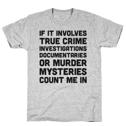 If It Involves True Crime Count Me In T-Shirt