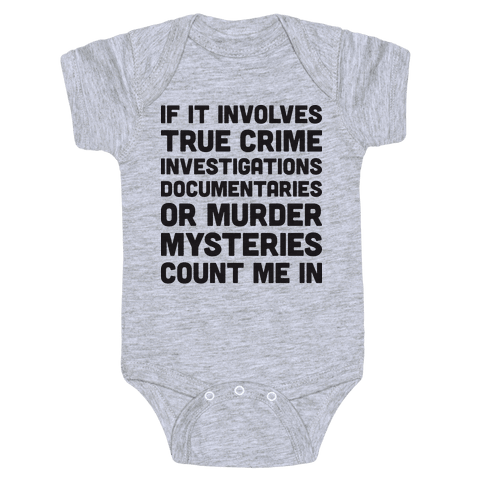 If It Involves True Crime Count Me In Baby Onesy
