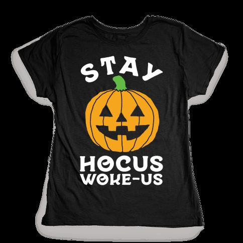 Stay Hocus Woke-us Womens T-Shirt