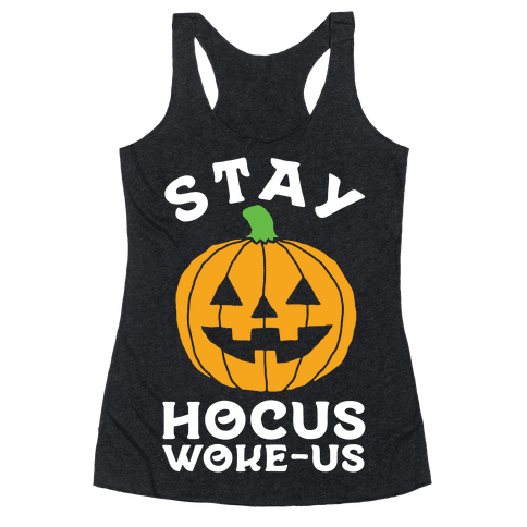 Stay Hocus Woke-us Racerback Tank Top