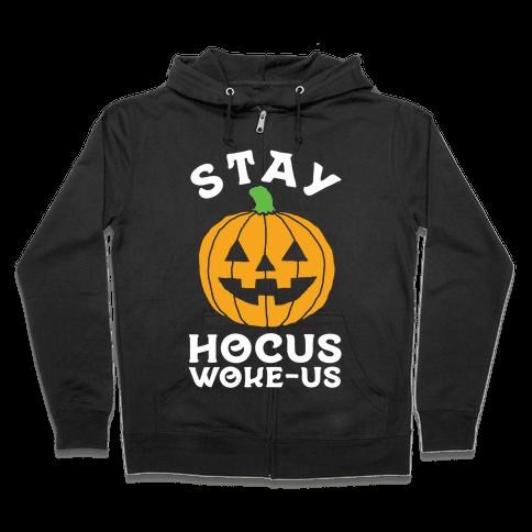Stay Hocus Woke-us Zip Hoodie