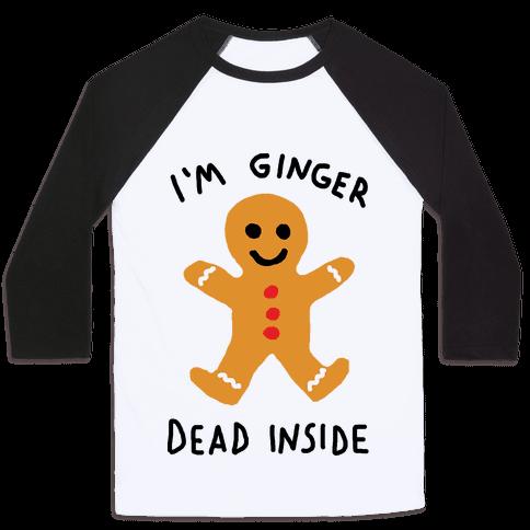 I'm Ginger Dead Inside Baseball Tee
