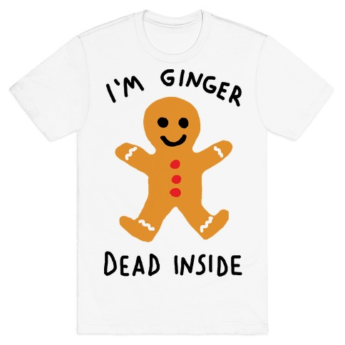 I'm Ginger Dead Inside T-Shirt