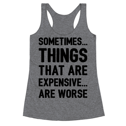 Sometimes Things That Are Expensive Are Worse Racerback Tank Top