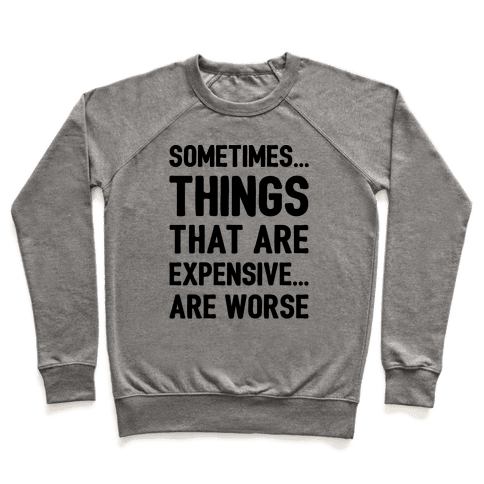 Sometimes Things That Are Expensive Are Worse Pullover