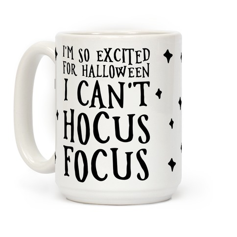 I'm So Excited For Halloween I Can't Hocus Focus Coffee Mug