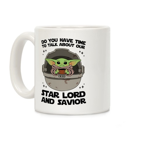 Do You Have Time To Talk About Our Star Lord And Savior Coffee Mug