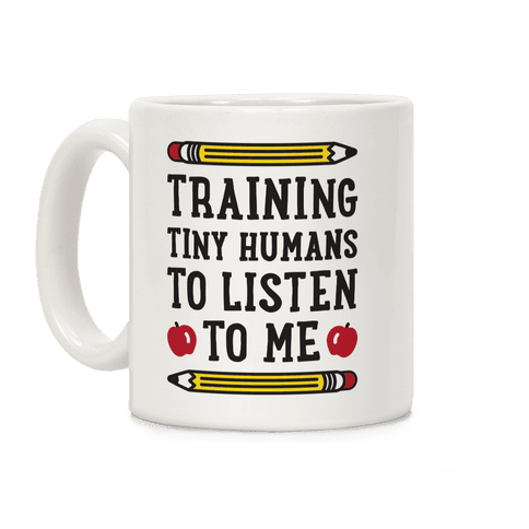 Training Tiny Humans To Listen To Me Coffee Mug
