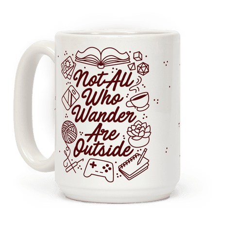 Not All Who Wander Are Outside Coffee Mug