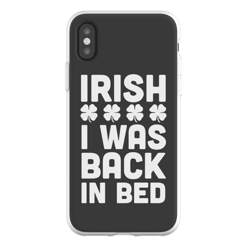 Irish I Was Back In Bed Phone Flexi-Case