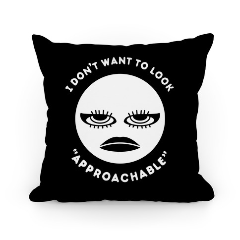 """I Don't Want To Look """"Approachable"""" Pillow"""