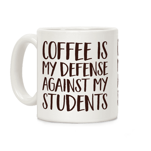 Coffee Is My Defense Against My Students Coffee Mug