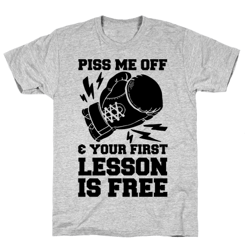 Piss Me Off & Your First Lesson Is Free Mens T-Shirt