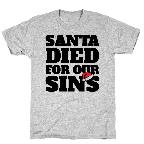 Santa Died For Our Sins Parody T-Shirt