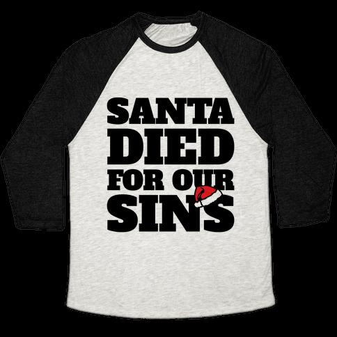Santa Died For Our Sins Parody Baseball Tee
