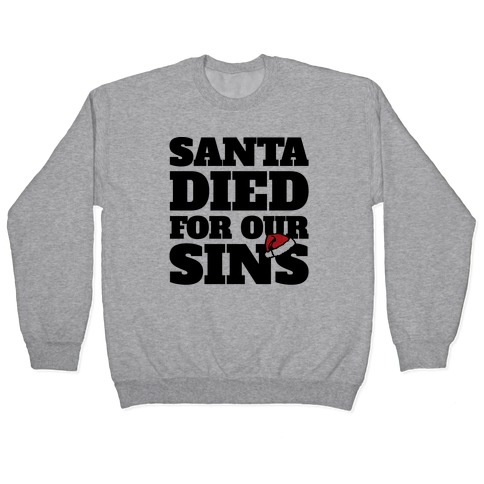 Santa Died For Our Sins Parody Pullover