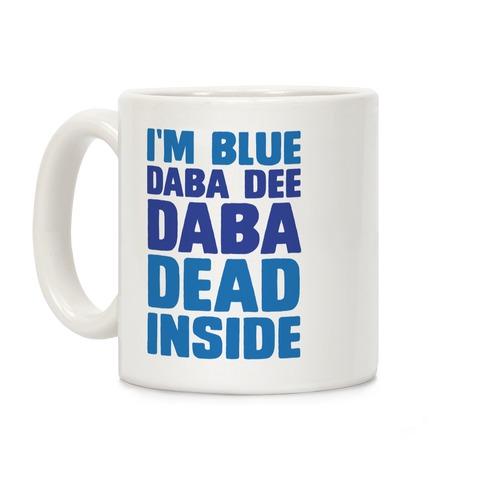 I'm Blue Daba Dee Daba Dead Inside Coffee Mug