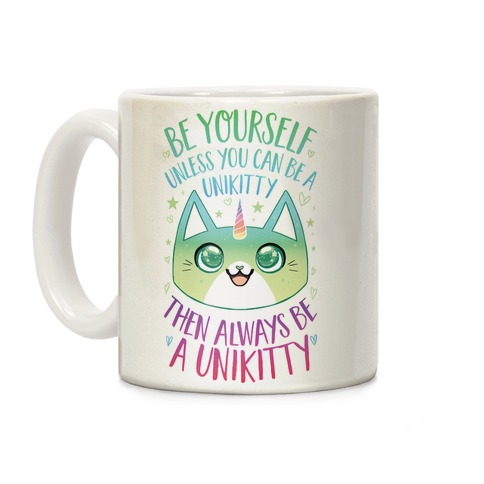 Be Yourself, Unless You Can Be A Unikitty Coffee Mug